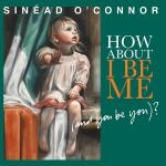 Sinéad_O'Connor_-_How_About_I_Be_Me_(And_You_Be_You)